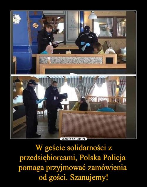 W geście solidarności z przedsiębiorcami, Polska Policja  pomaga przyjmować zamówienia  od gości. Szanujemy!