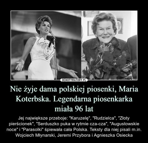 Nie żyje dama polskiej piosenki, Maria Koterbska. Legendarna piosenkarka miała 96 lat
