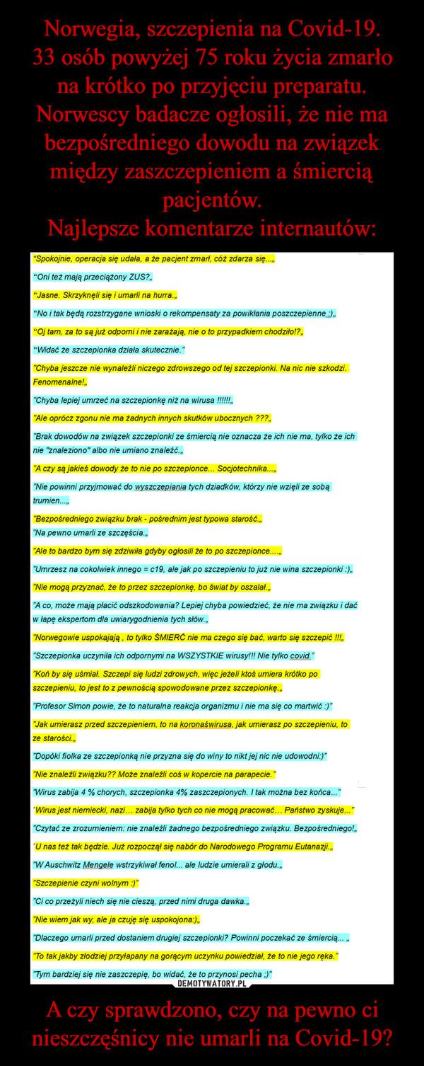 A czy sprawdzono, czy na pewno ci nieszczęśnicy nie umarli na Covid-19? –