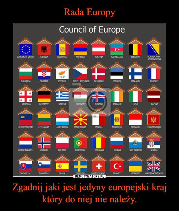 Zgadnij jaki jest jedyny europejski kraj który do niej nie należy. –