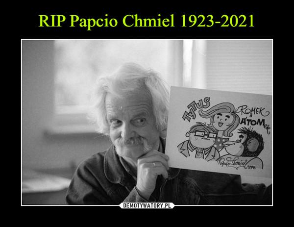 RIP Papcio Chmiel 1923-2021