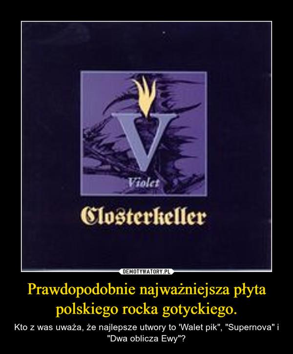"""Prawdopodobnie najważniejsza płyta polskiego rocka gotyckiego. – Kto z was uważa, że najlepsze utwory to 'Walet pik"""", """"Supernova"""" i """"Dwa oblicza Ewy""""?"""
