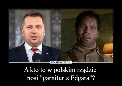 """A kto to w polskim rządzie  nosi """"garnitur z Edgara""""?"""