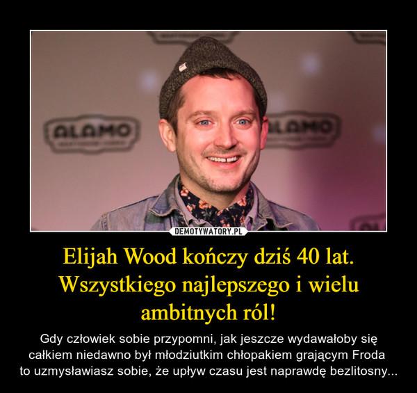 Elijah Wood kończy dziś 40 lat.Wszystkiego najlepszego i wielu ambitnych ról! – Gdy człowiek sobie przypomni, jak jeszcze wydawałoby się całkiem niedawno był młodziutkim chłopakiem grającym Froda to uzmysławiasz sobie, że upływ czasu jest naprawdę bezlitosny...