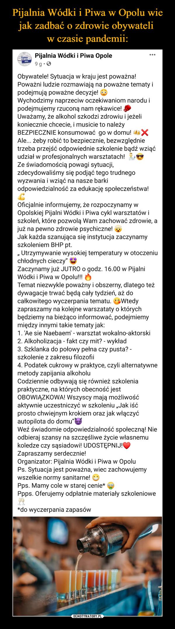 –  Pijalnia Wódki i Piwa Opole10 godz.  · Obywatele! Sytuacja w kraju jest poważna! Poważni ludzie rozmawiają na poważne tematy i podejmują poważne decyzje!