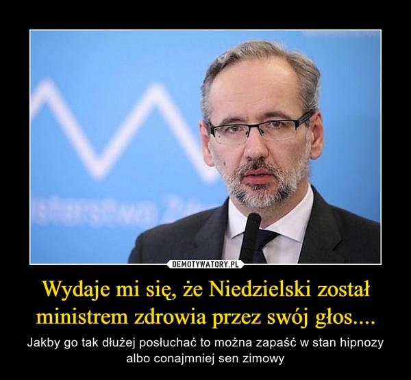 Wydaje mi się, że Niedzielski został ministrem zdrowia przez swój głos.... – Jakby go tak dłużej posłuchać to można zapaść w stan hipnozy albo conajmniej sen zimowy