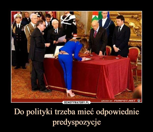 Do polityki trzeba mieć odpowiednie predyspozycje –