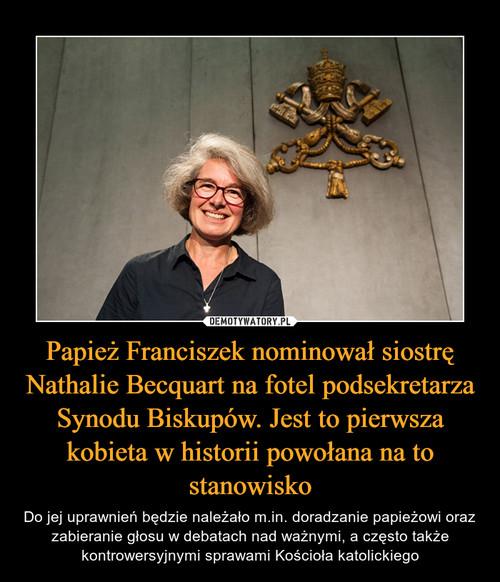 Papież Franciszek nominował siostrę Nathalie Becquart na fotel podsekretarza Synodu Biskupów. Jest to pierwsza kobieta w historii powołana na to stanowisko