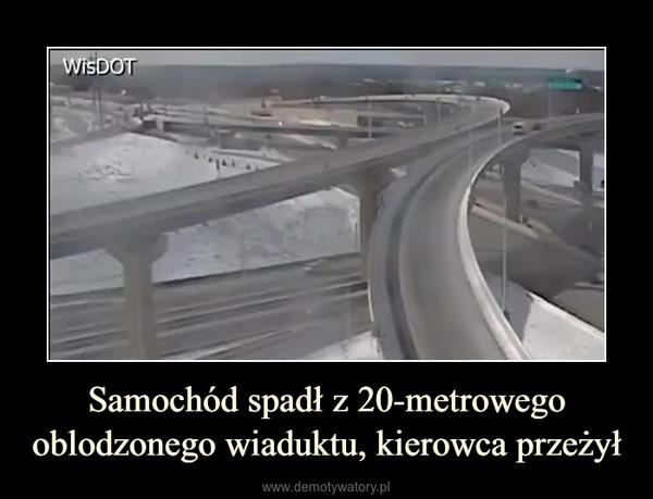 Samochód spadł z 20-metrowego oblodzonego wiaduktu, kierowca przeżył –