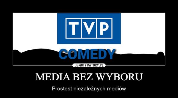 MEDIA BEZ WYBORU – Prostest niezależnych mediów