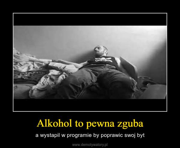 Alkohol to pewna zguba – a wystapil w programie by poprawic swoj byt