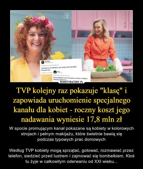 """TVP kolejny raz pokazuje """"klasę"""" i zapowiada uruchomienie specjalnego kanału dla kobiet - roczny koszt jego nadawania wyniesie 17,8 mln zł"""