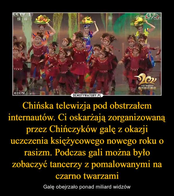 Chińska telewizja pod obstrzałem internautów. Ci oskarżają zorganizowaną przez Chińczyków galę z okazji uczczenia księżycowego nowego roku o rasizm. Podczas gali można było zobaczyć tancerzy z pomalowanymi na czarno twarzami – Galę obejrzało ponad miliard widzów