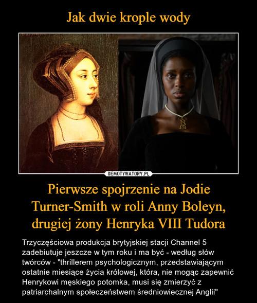 Jak dwie krople wody Pierwsze spojrzenie na Jodie Turner-Smith w roli Anny Boleyn, drugiej żony Henryka VIII Tudora