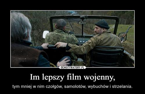 Im lepszy film wojenny,