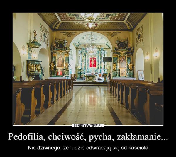 Pedofilia, chciwość, pycha, zakłamanie... – Nic dziwnego, że ludzie odwracają się od kościoła