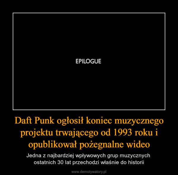 Daft Punk ogłosił koniec muzycznego projektu trwającego od 1993 roku i opublikował pożegnalne wideo – Jedna z najbardziej wpływowych grup muzycznych ostatnich 30 lat przechodzi właśnie do historii