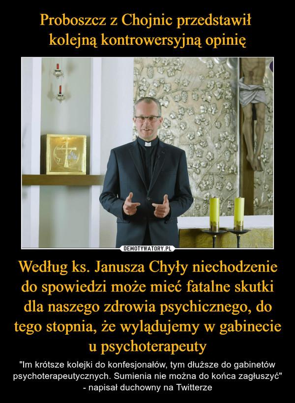 """Według ks. Janusza Chyły niechodzenie do spowiedzi może mieć fatalne skutki dla naszego zdrowia psychicznego, do tego stopnia, że wylądujemy w gabinecie u psychoterapeuty – """"Im krótsze kolejki do konfesjonałów, tym dłuższe do gabinetów psychoterapeutycznych. Sumienia nie można do końca zagłuszyć"""" - napisał duchowny na Twitterze"""