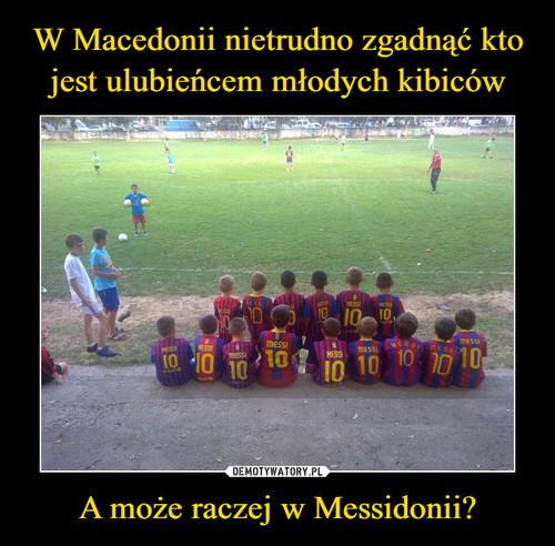 W Macedonii nietrudno zgadnąć kto jest ulubieńcem młodych kibiców A może raczej w Messidonii?