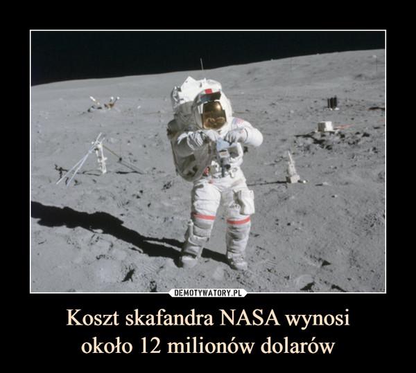 Koszt skafandra NASA wynosiokoło 12 milionów dolarów –
