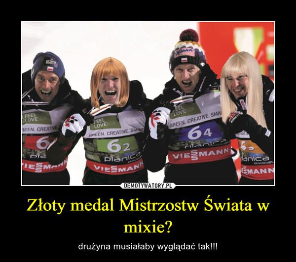 Złoty medal Mistrzostw Świata w mixie? – drużyna musiałaby wyglądać tak!!!