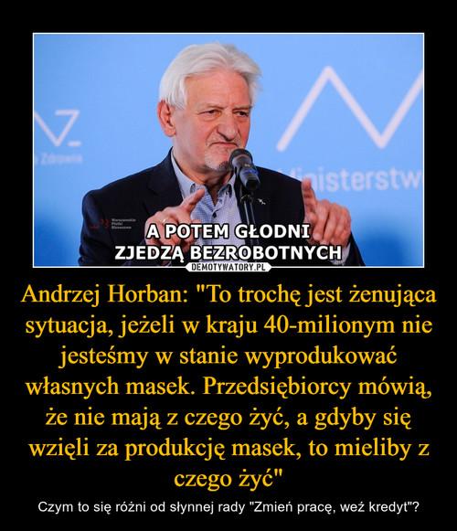 """Andrzej Horban: """"To trochę jest żenująca sytuacja, jeżeli w kraju 40-milionym nie jesteśmy w stanie wyprodukować własnych masek. Przedsiębiorcy mówią, że nie mają z czego żyć, a gdyby się wzięli za produkcję masek, to mieliby z czego żyć"""""""