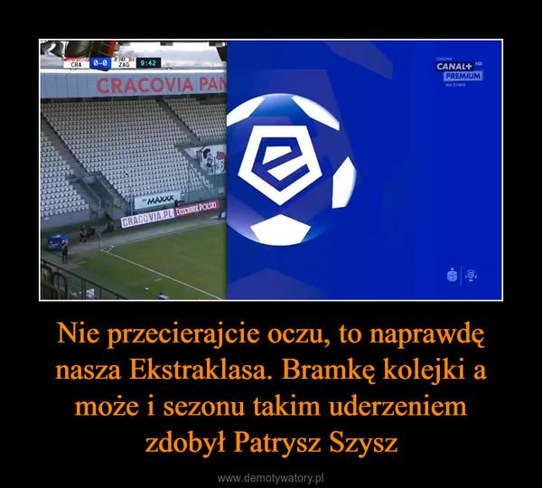 Nie przecierajcie oczu, to naprawdę nasza Ekstraklasa. Bramkę kolejki a może i sezonu takim uderzeniemzdobył Patrysz Szysz –