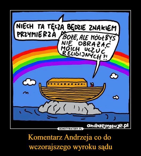 Komentarz Andrzeja co do wczorajszego wyroku sądu –