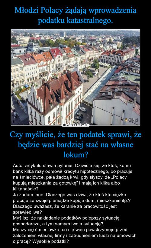 Młodzi Polacy żądają wprowadzenia podatku katastralnego. Czy myślicie, że ten podatek sprawi, że będzie was bardziej stać na własne lokum?