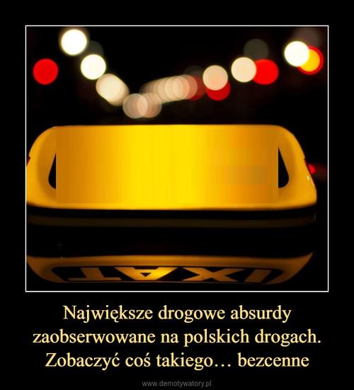 Największe drogowe absurdy zaobserwowane na polskich drogach. Zobaczyć coś takiego… bezcenne