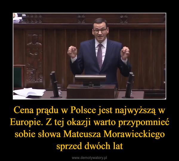 Cena prądu w Polsce jest najwyższą w Europie. Z tej okazji warto przypomnieć sobie słowa Mateusza Morawieckiego sprzed dwóch lat –