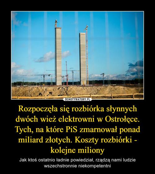 Rozpoczęła się rozbiórka słynnych dwóch wież elektrowni w Ostrołęce. Tych, na które PiS zmarnował ponad miliard złotych. Koszty rozbiórki - kolejne miliony