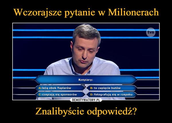 Znalibyście odpowiedź? –