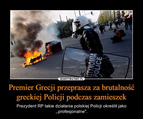 Premier Grecji przeprasza za brutalność greckiej Policji podczas zamieszek