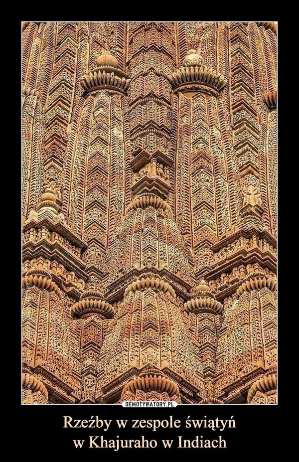 Rzeźby w zespole świątyńw Khajuraho w Indiach –