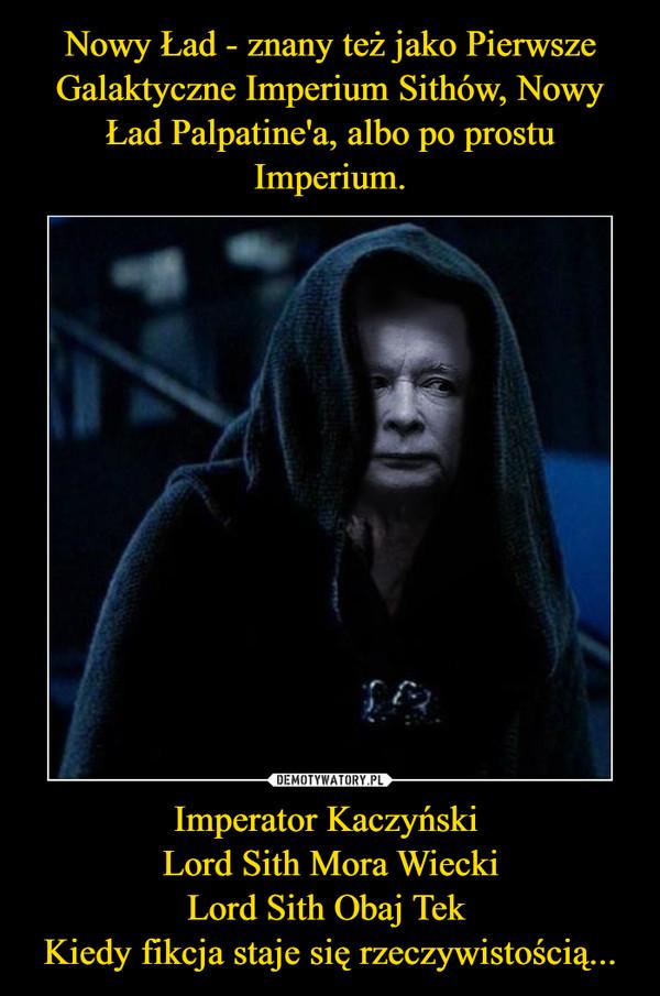 Imperator Kaczyński Lord Sith Mora WieckiLord Sith Obaj Tek Kiedy fikcja staje się rzeczywistością... –