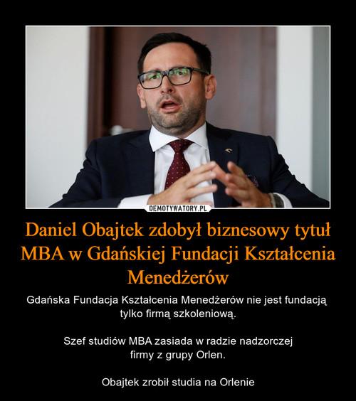 Daniel Obajtek zdobył biznesowy tytuł MBA w Gdańskiej Fundacji Kształcenia Menedżerów