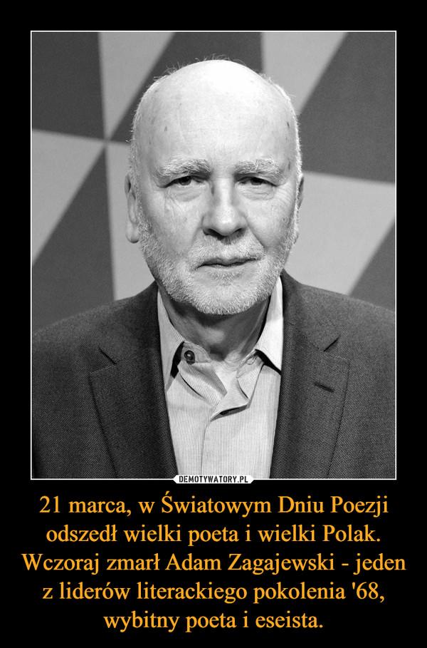 21 marca, w Światowym Dniu Poezji odszedł wielki poeta i wielki Polak. Wczoraj zmarł Adam Zagajewski - jeden z liderów literackiego pokolenia '68, wybitny poeta i eseista. –