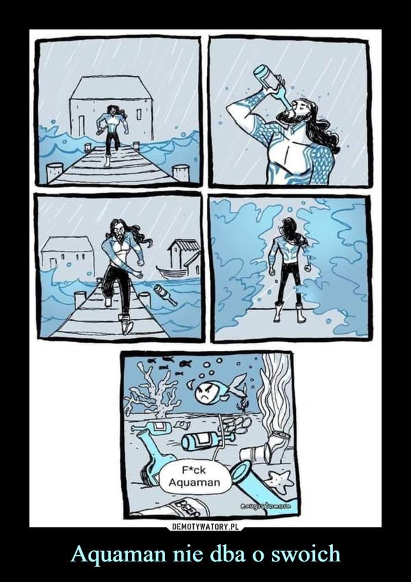 Aquaman nie dba o swoich –