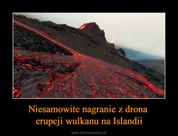 Niesamowite nagranie z drona erupcji wulkanu na Islandii –