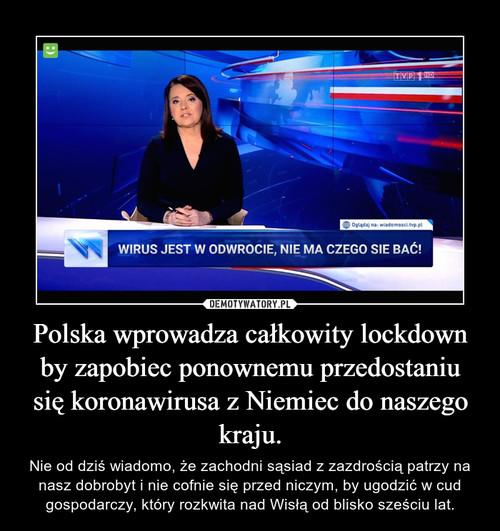 Polska wprowadza całkowity lockdown by zapobiec ponownemu przedostaniu się koronawirusa z Niemiec do naszego kraju.