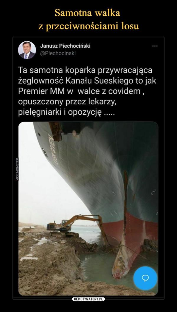 –  Janusz Piechociński Ta samotna koparka przywracająca żeglowność Kanału Sueskiego to jak premier MM w walce z covidem, opuszczony przez lekarzy i opozycję
