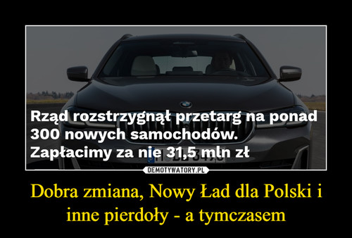 Dobra zmiana, Nowy Ład dla Polski i inne pierdoły - a tymczasem