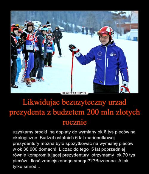 Likwidujac bezuzyteczny urzad prezydenta z budzetem 200 mln zlotych rocznie