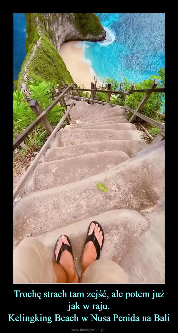 Trochę strach tam zejść, ale potem już jak w raju.Kelingking Beach w Nusa Penida na Bali –