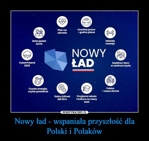 Nowy ład - wspaniała przyszłość dla Polski i Polaków