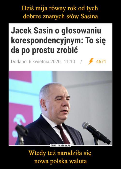 Dziś mija równy rok od tych  dobrze znanych słów Sasina Wtedy też narodziła się  nowa polska waluta