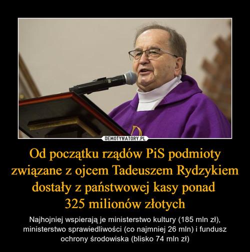 Od początku rządów PiS podmioty związane z ojcem Tadeuszem Rydzykiem dostały z państwowej kasy ponad  325 milionów złotych