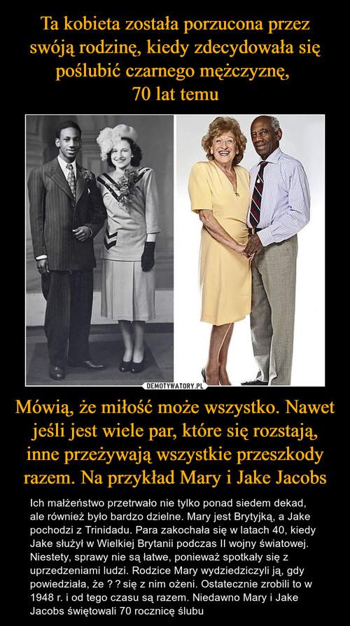 Ta kobieta została porzucona przez swóją rodzinę, kiedy zdecydowała się poślubić czarnego mężczyznę,  70 lat temu Mówią, że miłość może wszystko. Nawet jeśli jest wiele par, które się rozstają, inne przeżywają wszystkie przeszkody razem. Na przykład Mary i Jake Jacobs