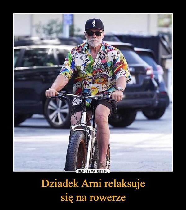 Dziadek Arni relaksujesię na rowerze –
